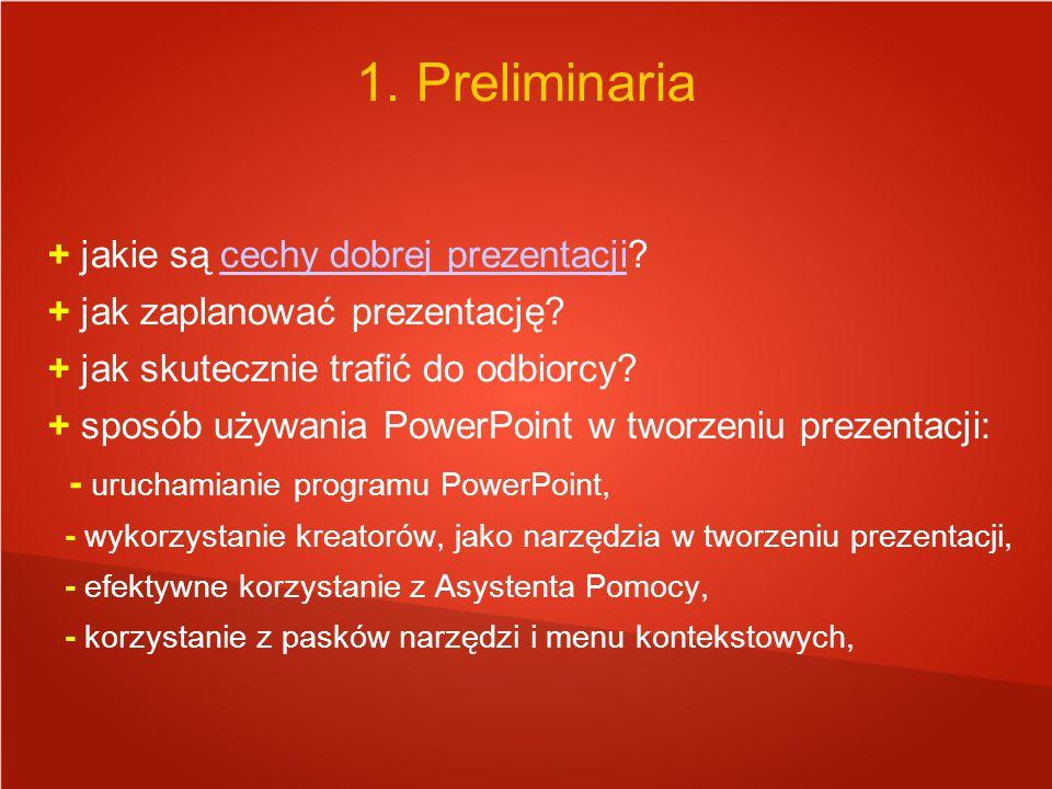 1. Preliminaria + jakie są cechy dobrej prezentacji?cechy dobrej prezentacji + jak zaplanować prezentację? + jak skutecznie trafić do odbiorcy? + spos