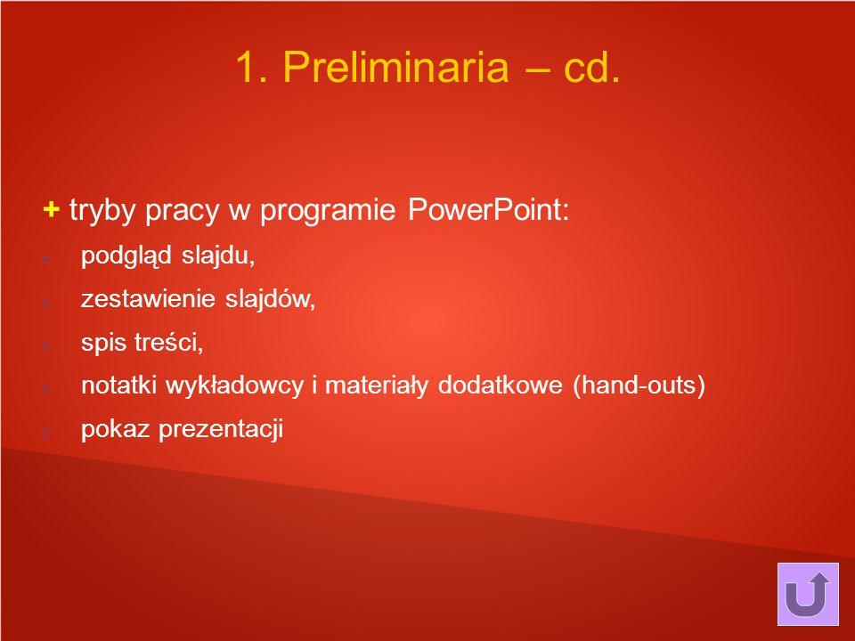1. Preliminaria – cd. + tryby pracy w programie PowerPoint: podgląd slajdu, zestawienie slajdów, spis treści, notatki wykładowcy i materiały dodatkowe