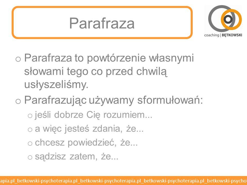betkowski-psychoterapia.pl_betkowski-psychoterapia.pl_betkowski-psychoterapia.pl_betkowski-psychoterapia.pl_betkowski-psychoterapia.pl Parafraza o Parafraza to powtórzenie własnymi słowami tego co przed chwilą usłyszeliśmy.