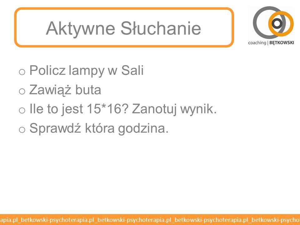 betkowski-psychoterapia.pl_betkowski-psychoterapia.pl_betkowski-psychoterapia.pl_betkowski-psychoterapia.pl_betkowski-psychoterapia.pl Aktywne Słuchanie o Policz lampy w Sali o Zawiąż buta o Ile to jest 15*16.