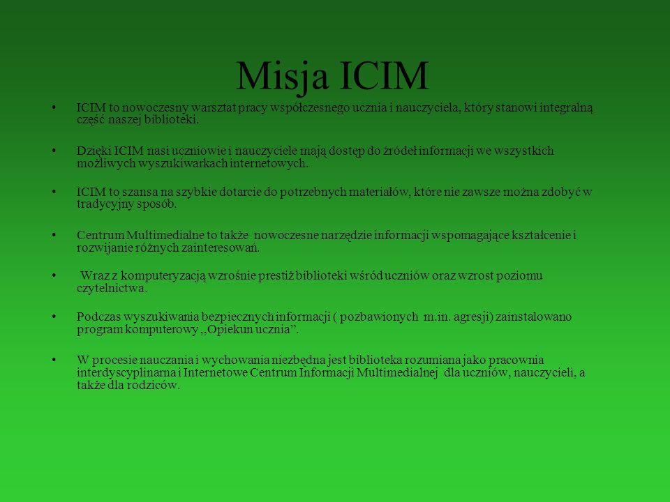 Misja ICIM ICIM to nowoczesny warsztat pracy współczesnego ucznia i nauczyciela, który stanowi integralną część naszej biblioteki.