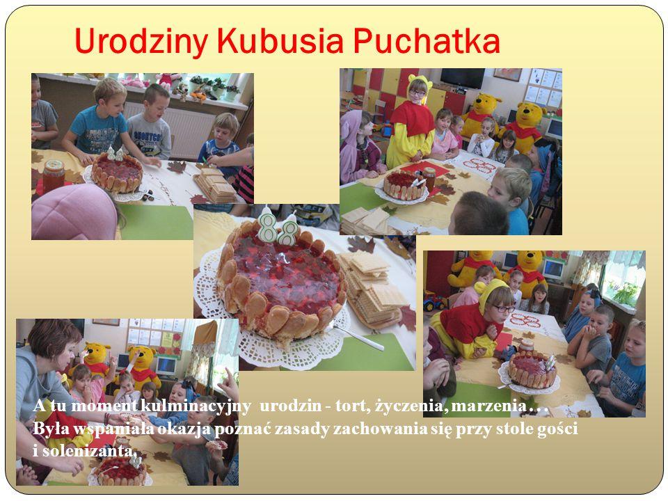 Urodziny Kubusia Puchatka A tu moment kulminacyjny urodzin - tort, życzenia, marzenia … Była wspaniała okazja poznać zasady zachowania się przy stole gości i solenizanta.
