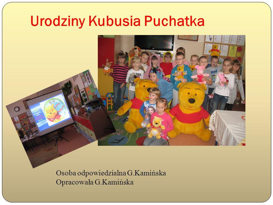 Urodziny Kubusia Puchatka Osoba odpowiedzialna G.Kamińska Opracowała G.Kamińska