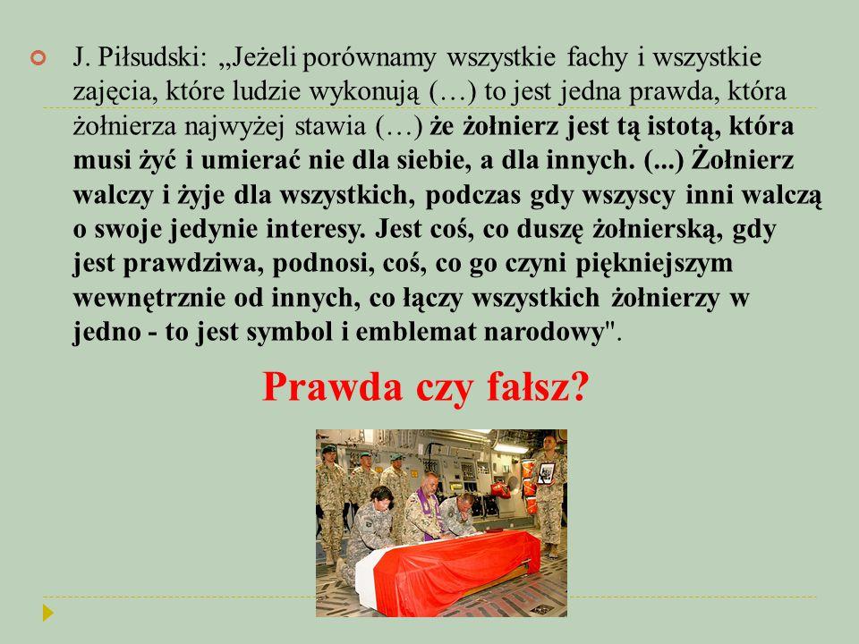 """J. Piłsudski: """"Jeżeli porównamy wszystkie fachy i wszystkie zajęcia, które ludzie wykonują (…) to jest jedna prawda, która żołnierza najwyżej stawia ("""