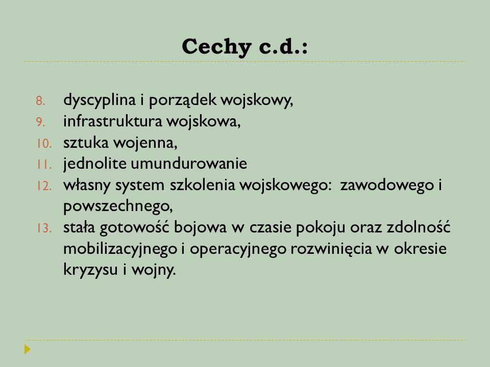 Cechy c.d.: 8. dyscyplina i porządek wojskowy, 9. infrastruktura wojskowa, 10. sztuka wojenna, 11. jednolite umundurowanie 12. własny system szkolenia