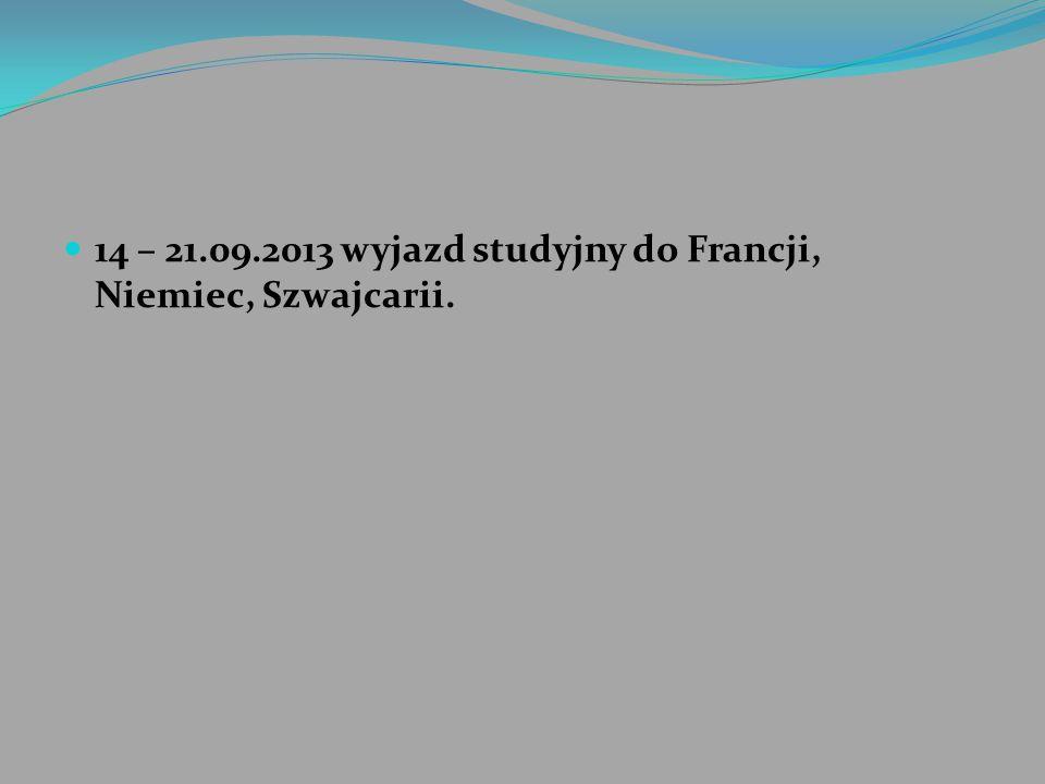 14 – 21.09.2013 wyjazd studyjny do Francji, Niemiec, Szwajcarii.