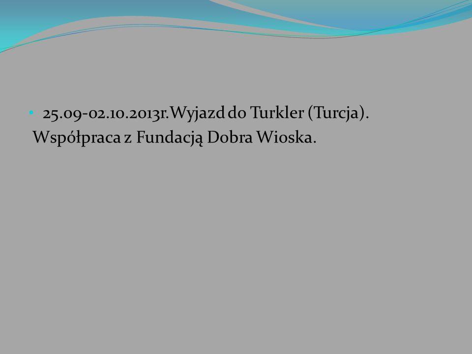 25.09-02.10.2013r.Wyjazd do Turkler (Turcja). Współpraca z Fundacją Dobra Wioska.