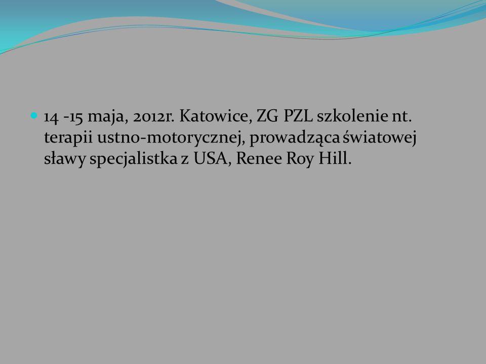 14 -15 maja, 2012r. Katowice, ZG PZL szkolenie nt. terapii ustno-motorycznej, prowadząca światowej sławy specjalistka z USA, Renee Roy Hill.