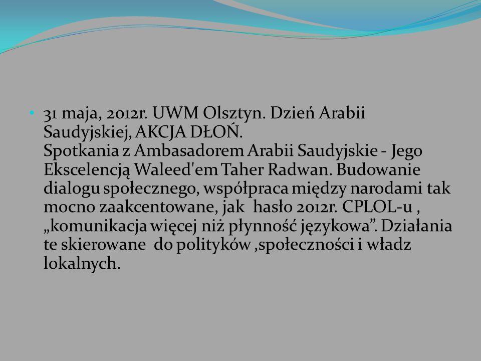 31 maja, 2012r. UWM Olsztyn. Dzień Arabii Saudyjskiej, AKCJA DŁOŃ. Spotkania z Ambasadorem Arabii Saudyjskie - Jego Ekscelencją Waleed'em Taher Radwan