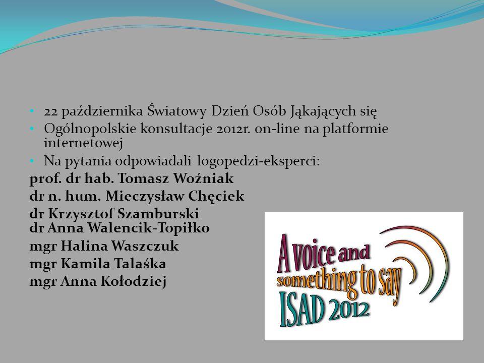 22 października Światowy Dzień Osób Jąkających się Ogólnopolskie konsultacje 2012r. on-line na platformie internetowej Na pytania odpowiadali logopedz