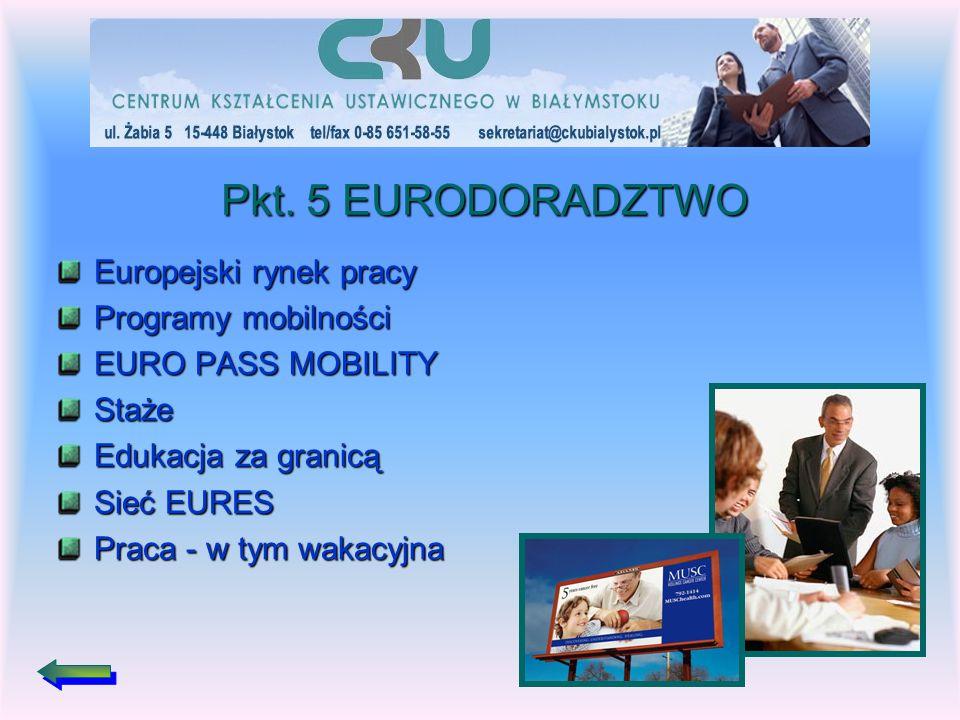Pkt. 5 EURODORADZTWO Europejski rynek pracy Programy mobilności EURO PASS MOBILITY Staże Edukacja za granicą Sieć EURES Praca - w tym wakacyjna Europe