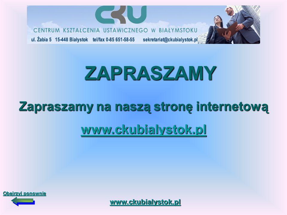 Zapraszamy na naszą stronę internetową www.ckubialystok.pl Obejrzyj ponownie Obejrzyj ponownieZAPRASZAMY www.ckubialystok.pl