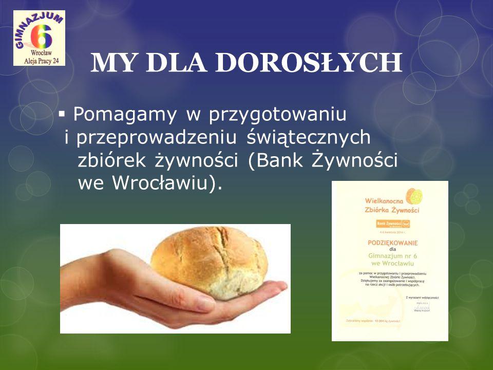 MY DLA DOROSŁYCH  Pomagamy w przygotowaniu i przeprowadzeniu świątecznych zbiórek żywności (Bank Żywności we Wrocławiu).