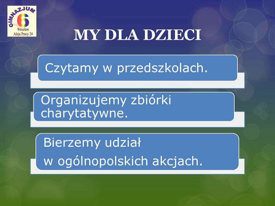 MY DLA DZIECI Czytamy w przedszkolach. Organizujemy zbiórki charytatywne. Bierzemy udział w ogólnopolskich akcjach.