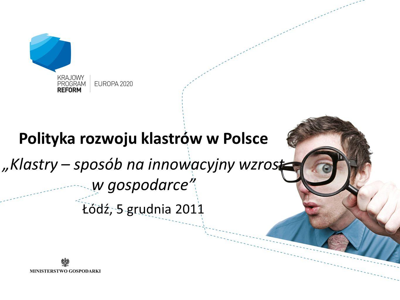 """Polityka rozwoju klastrów w Polsce """"Klastry – sposób na innowacyjny wzrost w gospodarce Łódź, 5 grudnia 2011"""