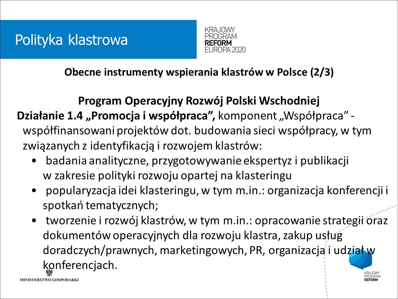 """wstęp 01 Polityka klastrowa Obecne instrumenty wspierania klastrów w Polsce (2/3) Program Operacyjny Rozwój Polski Wschodniej Działanie 1.4 """"Promocja i współpraca , komponent """"Współpraca - współfinansowani projektów dot."""