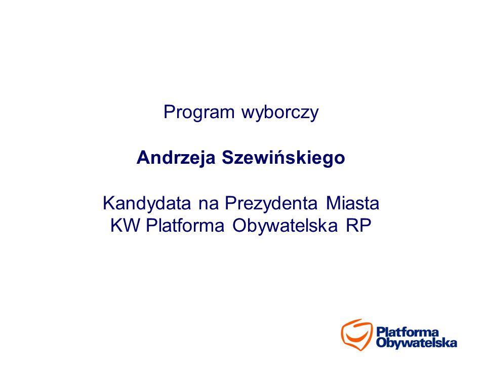 Program wyborczy Andrzeja Szewińskiego Kandydata na Prezydenta Miasta KW Platforma Obywatelska RP