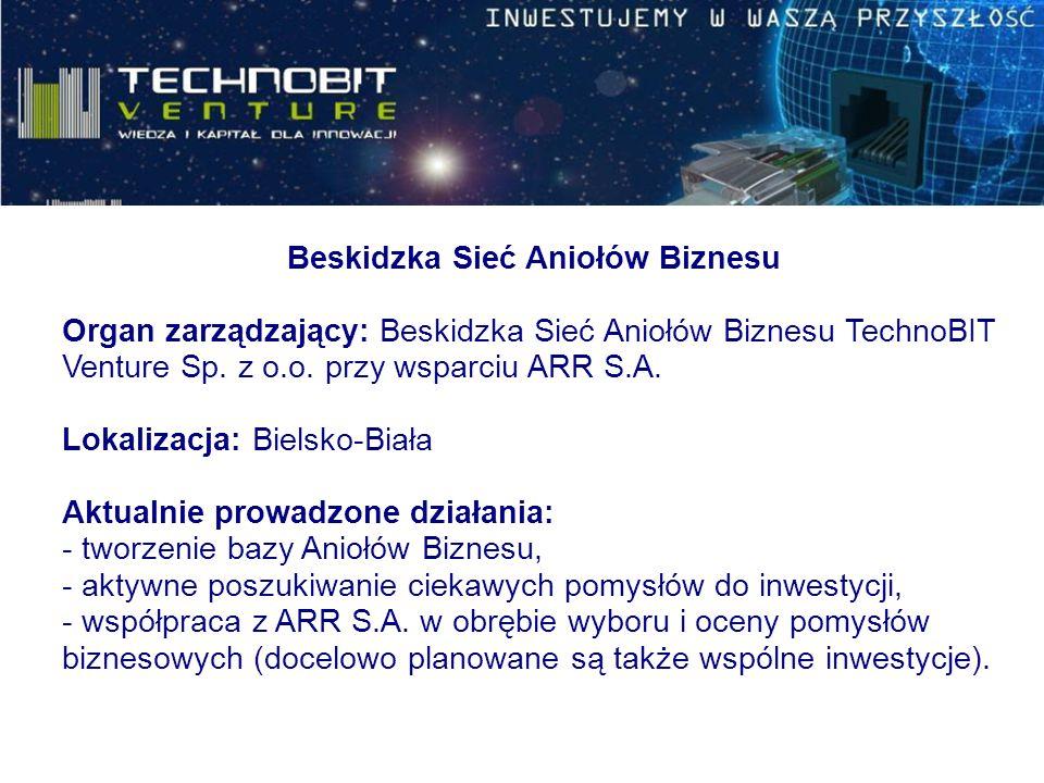 Beskidzka Sieć Aniołów Biznesu Organ zarządzający: Beskidzka Sieć Aniołów Biznesu TechnoBIT Venture Sp. z o.o. przy wsparciu ARR S.A. Lokalizacja: Bie
