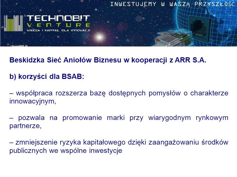 Beskidzka Sieć Aniołów Biznesu w kooperacji z ARR S.A. b) korzyści dla BSAB: – współpraca rozszerza bazę dostępnych pomysłów o charakterze innowacyjny