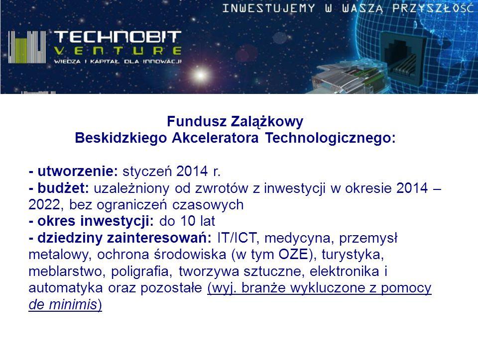 Fundusz Zalążkowy Beskidzkiego Akceleratora Technologicznego: - utworzenie: styczeń 2014 r. - budżet: uzależniony od zwrotów z inwestycji w okresie 20