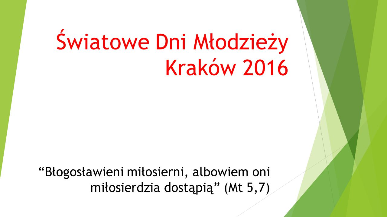 """Światowe Dni Młodzieży Kraków 2016 """"Błogosławieni miłosierni, albowiem oni miłosierdzia dostąpią"""" (Mt 5,7)"""