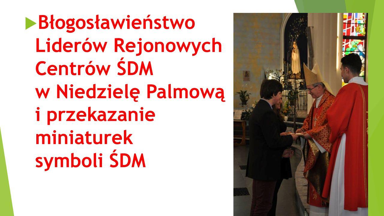  Błogosławieństwo Liderów Rejonowych Centrów ŚDM w Niedzielę Palmową i przekazanie miniaturek symboli ŚDM