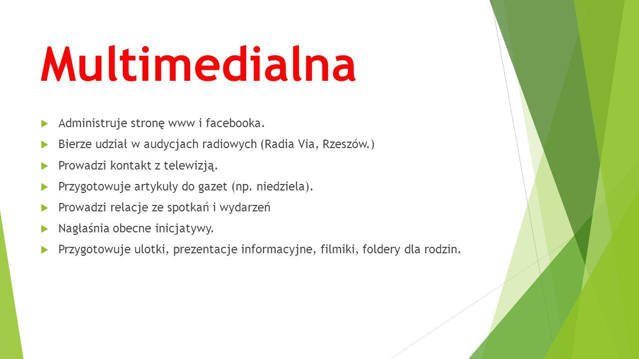 Multimedialna  Administruje stronę www i facebooka.  Bierze udział w audycjach radiowych (Radia Via, Rzeszów.)  Prowadzi kontakt z telewizją.  Prz