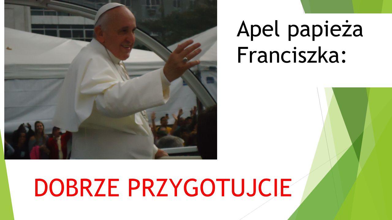Apel papieża Franciszka: DOBRZE PRZYGOTUJCIE