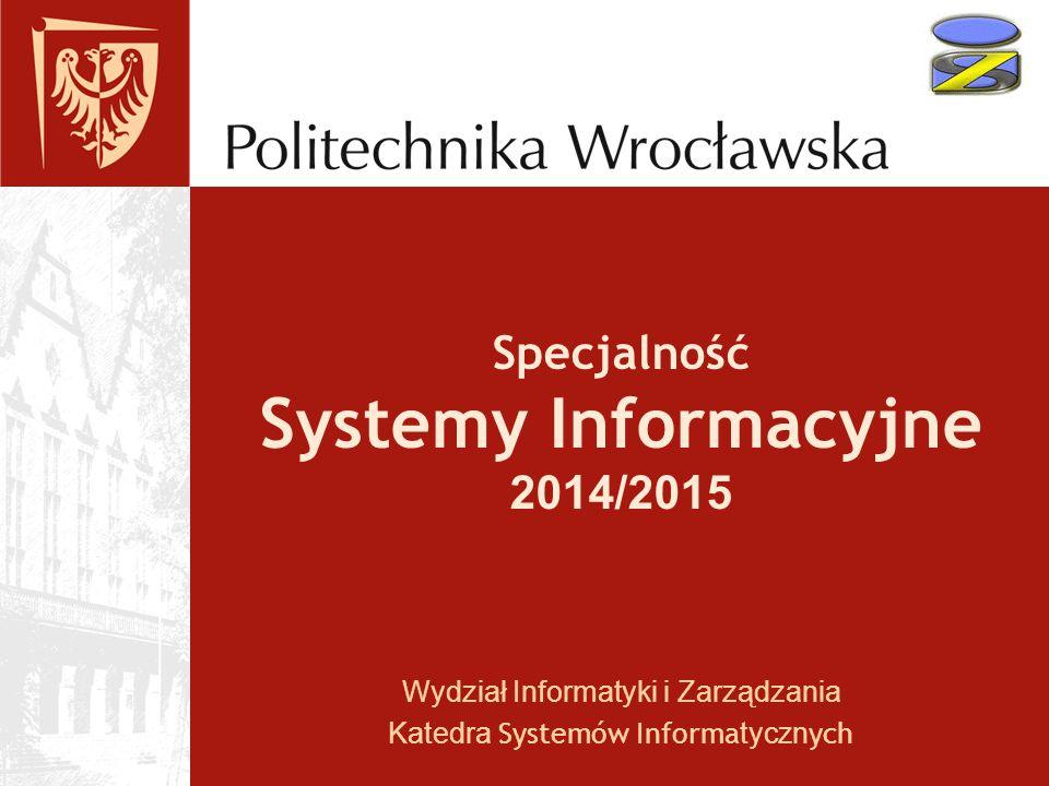Specjalność Systemy Informacyjne 2014/2015 Wydział Informatyki i Zarządzania Katedra Systemów Informa tyczn ych