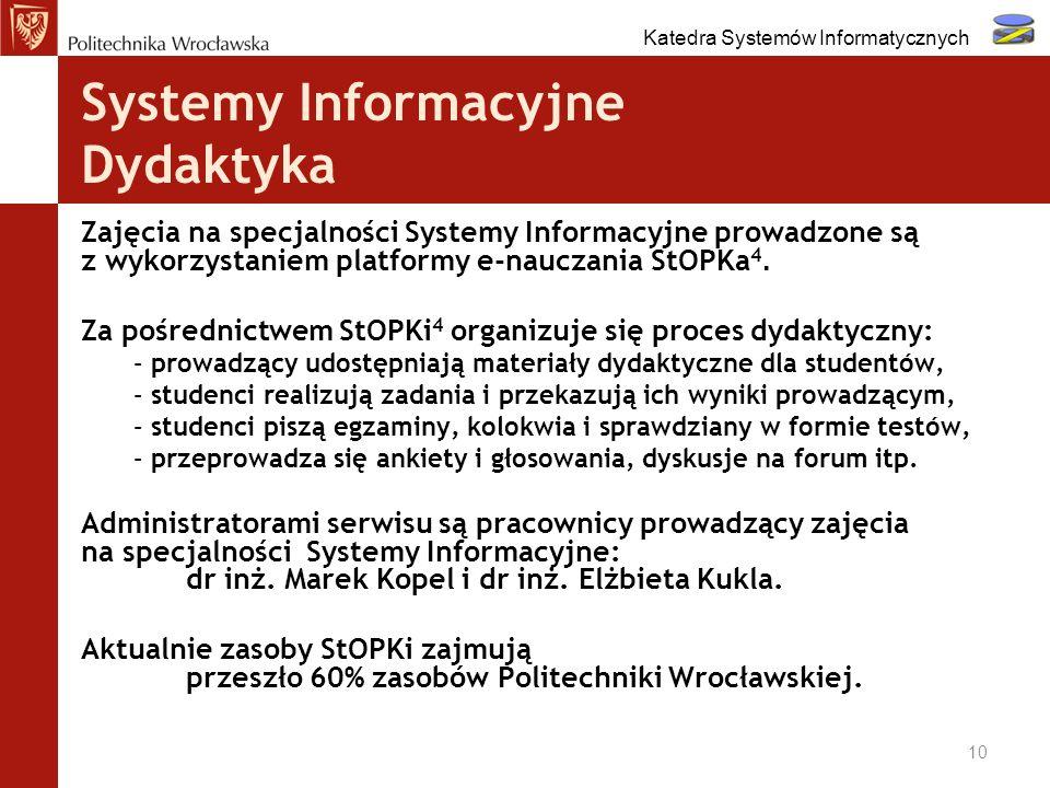 Systemy Informacyjne Dydaktyka Zajęcia na specjalności Systemy Informacyjne prowadzone są z wykorzystaniem platformy e-nauczania StOPKa 4. Za pośredni