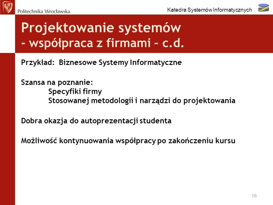 Projektowanie systemów - współpraca z firmami – c.d. Przykład: Biznesowe Systemy Informatyczne Szansa na poznanie: Specyfiki firmy Stosowanej metodolo
