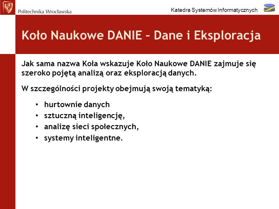Koło Naukowe DANIE – Dane i Eksploracja Jak sama nazwa Koła wskazuje Koło Naukowe DANIE zajmuje się szeroko pojętą analizą oraz eksploracją danych. W