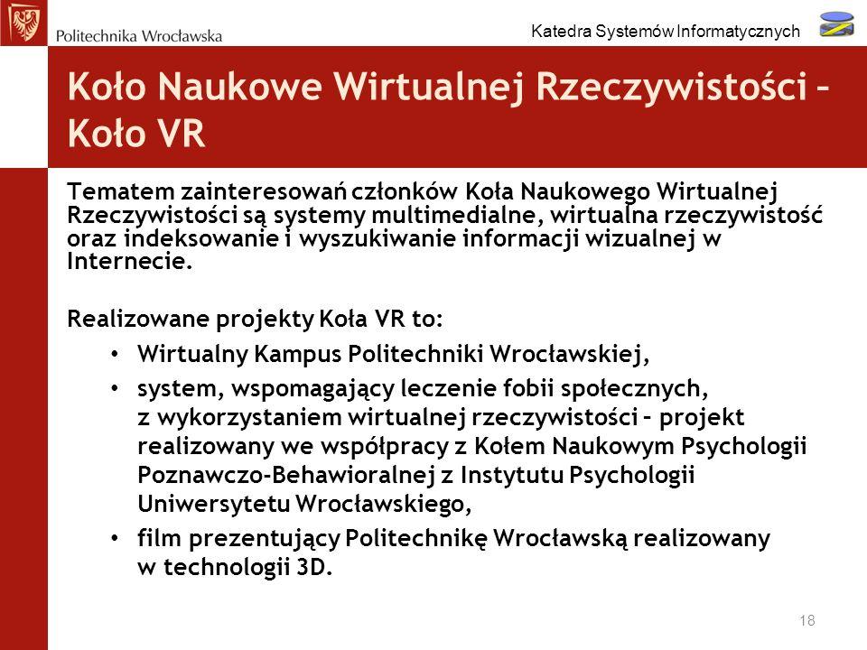 Koło Naukowe Wirtualnej Rzeczywistości – Koło VR Tematem zainteresowań członków Koła Naukowego Wirtualnej Rzeczywistości są systemy multimedialne, wir