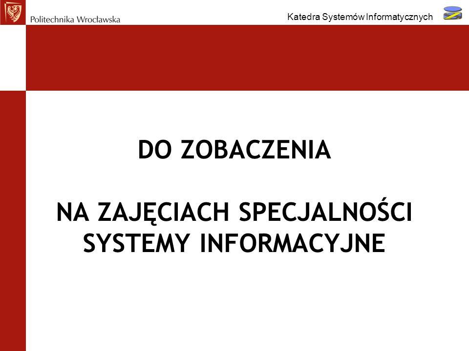 DO ZOBACZENIA NA ZAJĘCIACH SPECJALNOŚCI SYSTEMY INFORMACYJNE Katedra Systemów Informatycznych