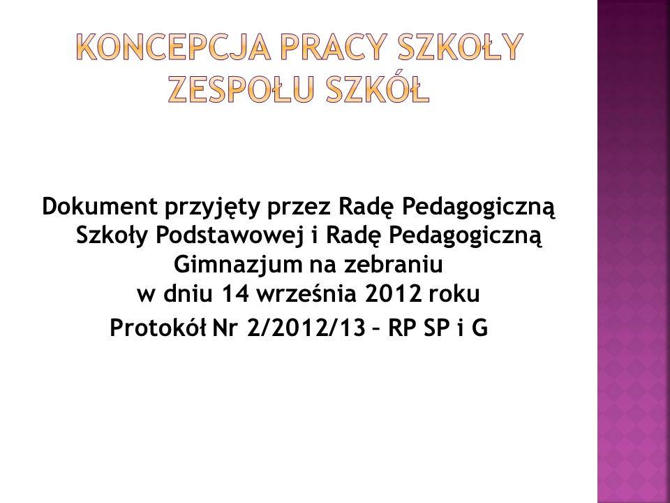 Dokument przyjęty przez Radę Pedagogiczną Szkoły Podstawowej i Radę Pedagogiczną Gimnazjum na zebraniu w dniu 14 września 2012 roku Protokół Nr 2/2012/13 – RP SP i G