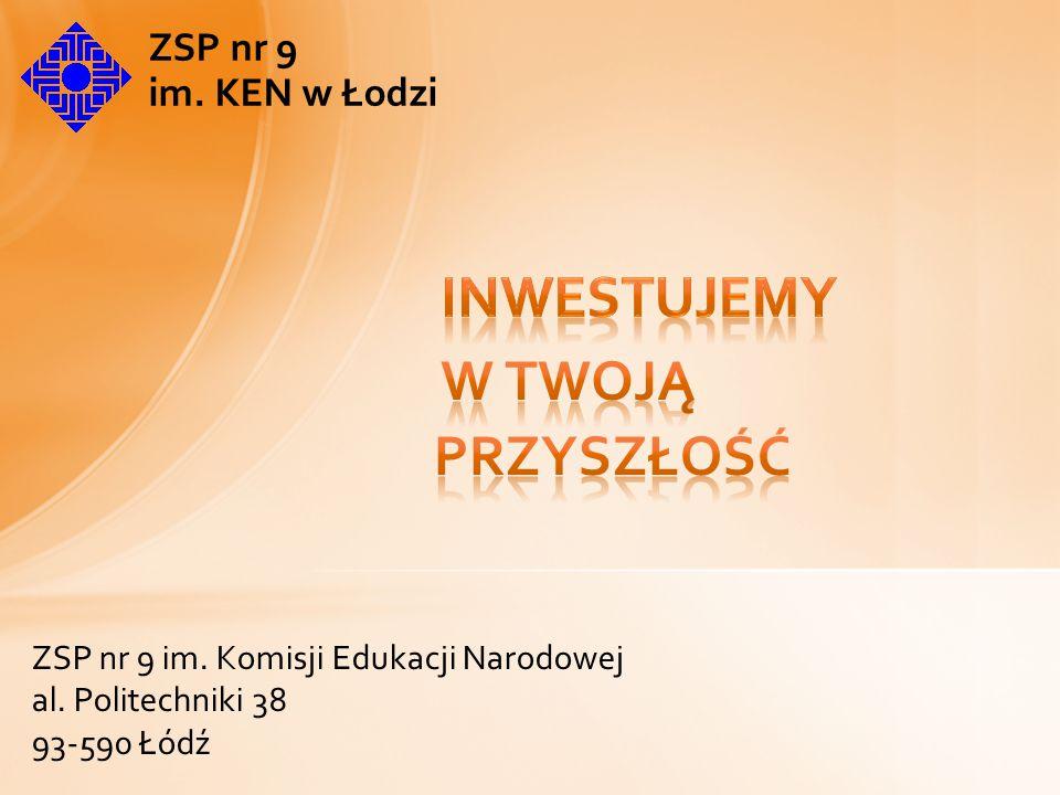 ZSP nr 9 im. KEN w Łodzi ZSP nr 9 im. Komisji Edukacji Narodowej al. Politechniki 38 93-590 Łódź