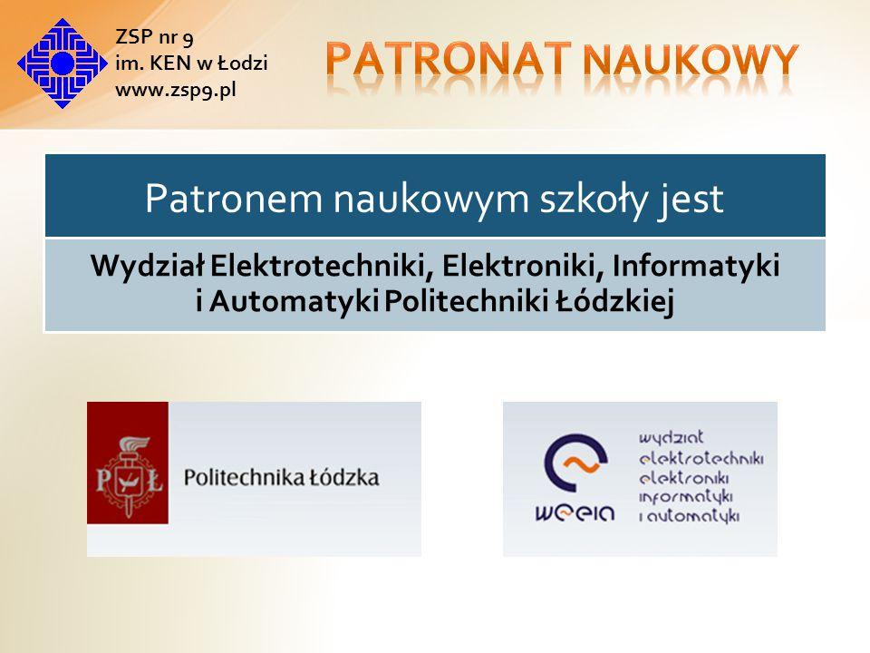 Patronem naukowym szkoły jest Wydział Elektrotechniki, Elektroniki, Informatyki i Automatyki Politechniki Łódzkiej ZSP nr 9 im.