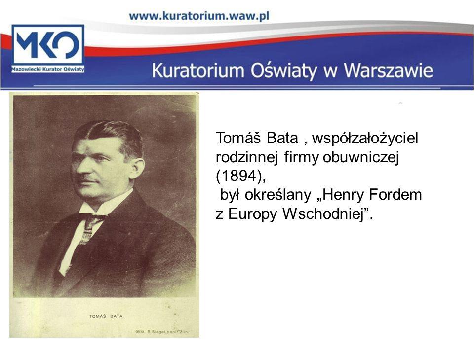 """Tomáš Bata, współzałożyciel rodzinnej firmy obuwniczej (1894), był określany """"Henry Fordem z Europy Wschodniej""""."""