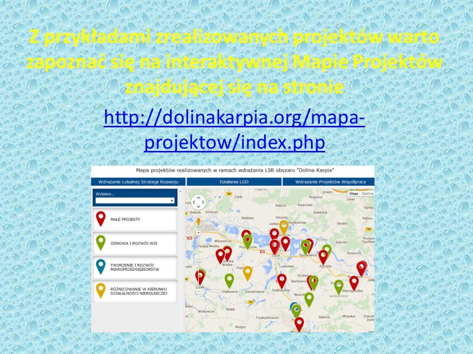 Z przykładami zrealizowanych projektów warto zapoznać się na interaktywnej Mapie Projektów znajdującej się na stronie http://dolinakarpia.org/mapa- projektow/index.php
