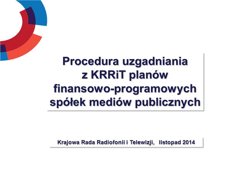 Procedura uzgadniania z KRRiT planów finansowo-programowych spółek mediów publicznych Procedura uzgadniania z KRRiT planów finansowo-programowych spół