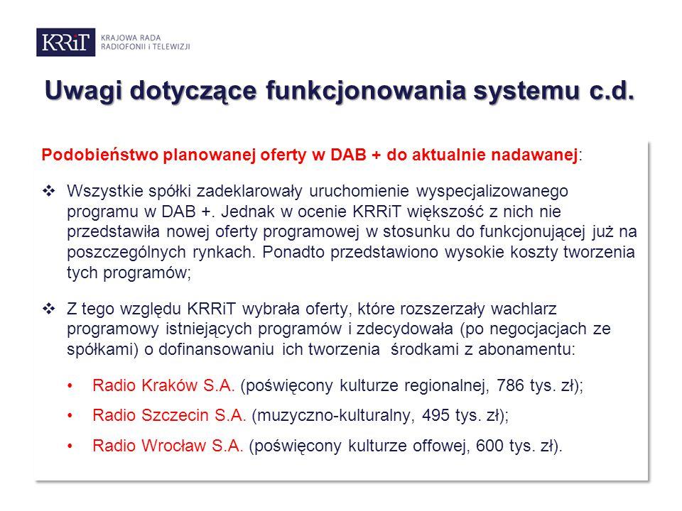 Uwagi dotyczące funkcjonowania systemu c.d. Podobieństwo planowanej oferty w DAB + do aktualnie nadawanej:  Wszystkie spółki zadeklarowały uruchomien