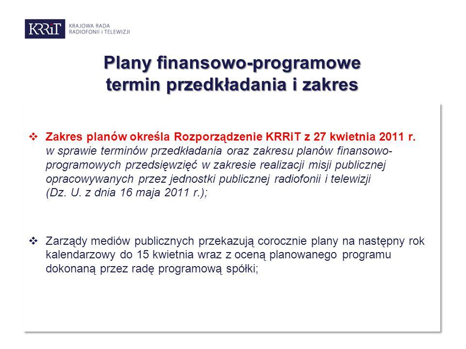 Plany finansowo-programowe termin przedkładania i zakres  Zakres planów określa Rozporządzenie KRRiT z 27 kwietnia 2011 r. w sprawie terminów przedkł