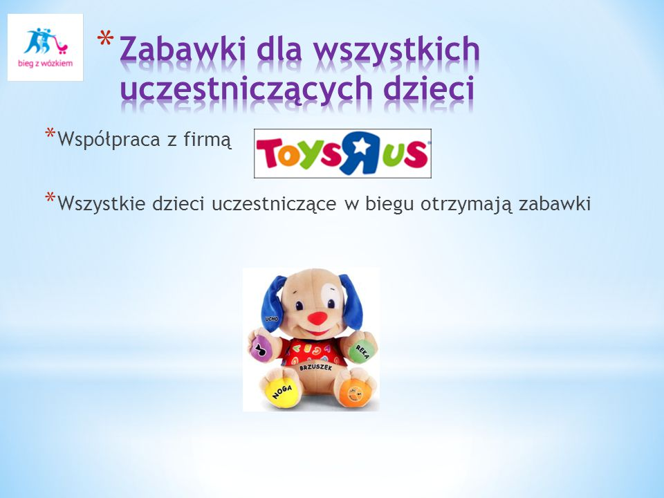 * Współpraca z firmą * Wszystkie dzieci uczestniczące w biegu otrzymają zabawki