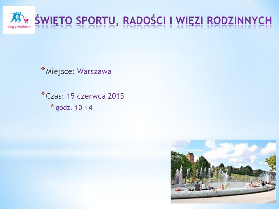 * Miejsce: Warszawa * Czas: 15 czerwca 2015 * godz. 10-14