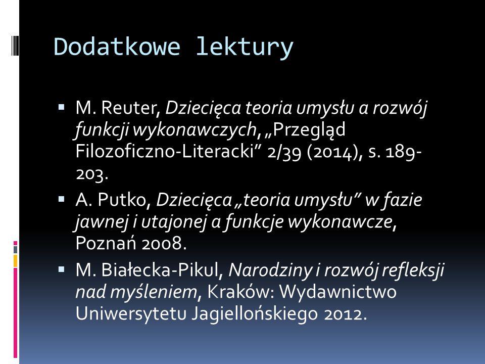 """Dodatkowe lektury  M. Reuter, Dziecięca teoria umysłu a rozwój funkcji wykonawczych, """"Przegląd Filozoficzno-Literacki"""" 2/39 (2014), s. 189- 203.  A."""