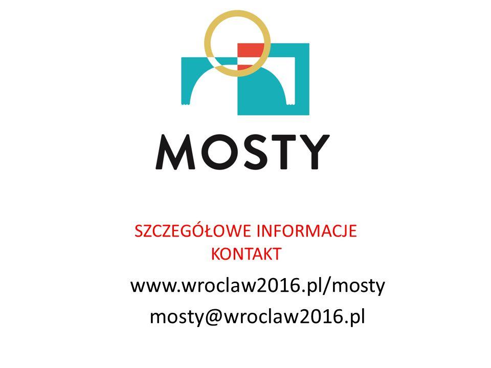 SZCZEGÓŁOWE INFORMACJE KONTAKT www.wroclaw2016.pl/mosty mosty@wroclaw2016.pl