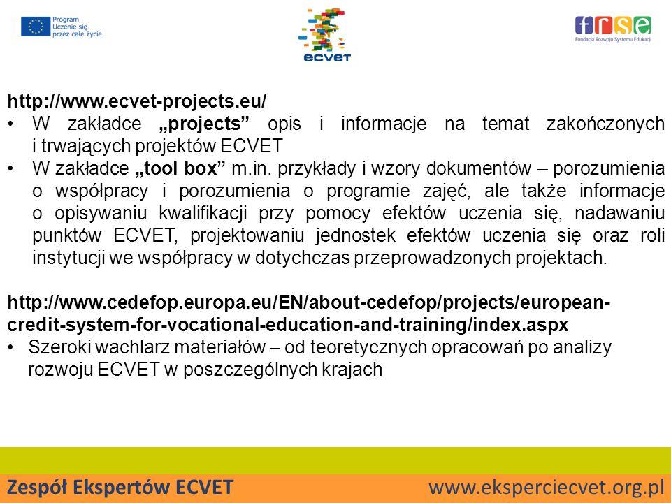 """Zespół Ekspertów ECVET www.eksperciecvet.org.pl http://www.ecvet-projects.eu/ W zakładce """"projects opis i informacje na temat zakończonych i trwających projektów ECVET W zakładce """"tool box m.in."""