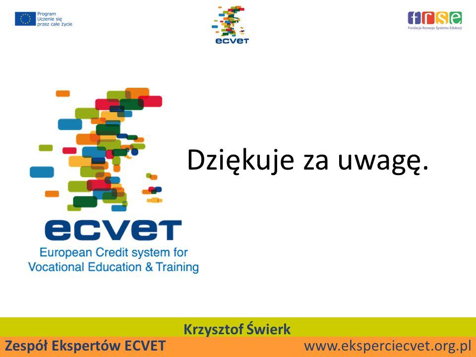 Zespół Ekspertów ECVET www.eksperciecvet.org.pl Krzysztof Świerk Dziękuje za uwagę.