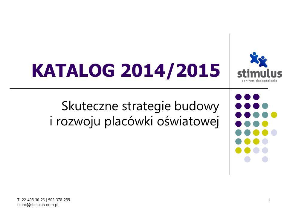 T: 22 405 30 26 | 502 378 255 biuro@stimulus.com.pl 1 KATALOG 2014/2015 Skuteczne strategie budowy i rozwoju placówki oświatowej