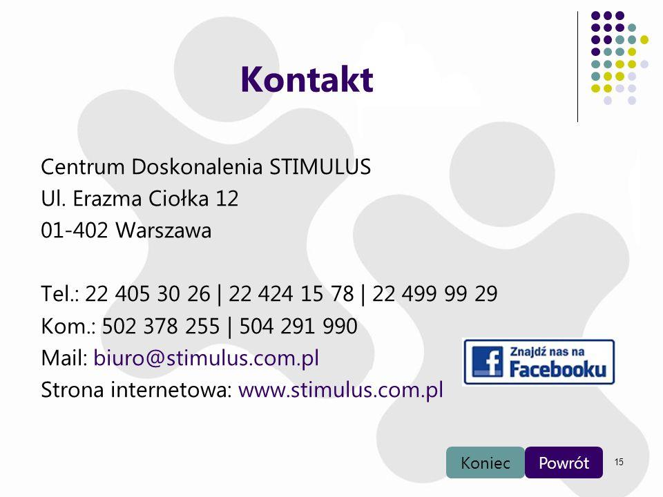 15 Kontakt Centrum Doskonalenia STIMULUS Ul. Erazma Ciołka 12 01-402 Warszawa Tel.: 22 405 30 26 | 22 424 15 78 | 22 499 99 29 Kom.: 502 378 255 | 504